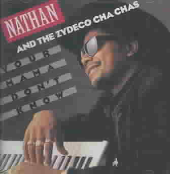 YOUR MAMA DON'T KNOW BY NATHAN & THE ZYDECO (CD)
